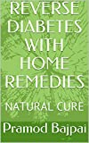 REVERSE DIABETES WITH HOME REMEDIES: NATURAL CURE