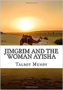Jimgrim and the Woman Ayisha: Talbot Mundy: 9781522989721: Amazon.com