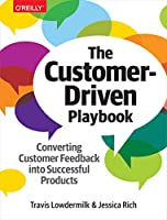 The Customer-Driven Playbook: Converting Customer Feedback into Successful Products Front Cover