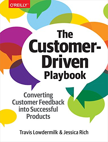 The Customer-Driven Playbook: Converting Customer Feedback into Successful Products by O REILLY