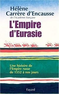 L'empire d'Eurasie : une histoire de l'Empire russe de 1552 à nos jours, Carrère d'Encausse, Hélène