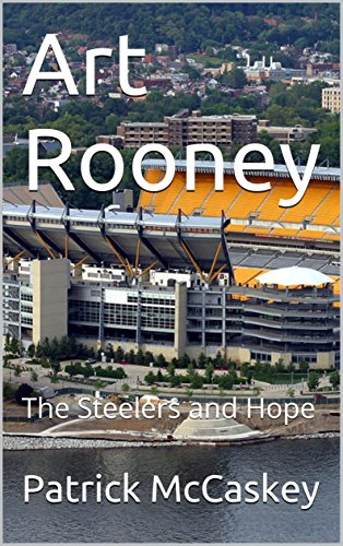 Art Rooney: The Steelers And Hope