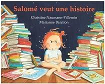 Salomé veut une histoire... : Rien que pour elle, une histoire inventée par sa maman, là, tout de suite, maintenant... par Naumann-Villemin