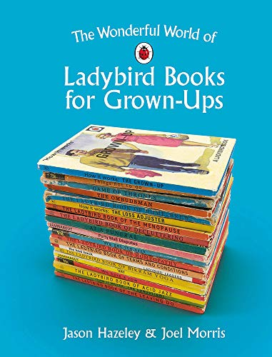 The Wonderful World of Ladybird Books for Grown-Ups (Ladybirds for...