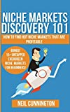 Niche Markets Discovery 101 - Beginner's Guide to Becoming Rich with Niche Marketing: Niche Marketing Basics for Beginners + How To Find Hot Profitable Niche Markets + 15 Untapped Evergreen Niches