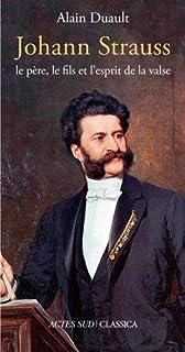 Johann Strauss : le père, le fils et l'esprit de la valse, Duault, Alain