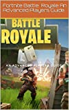Fortnite Battle Royale The Advanced Player's Guide