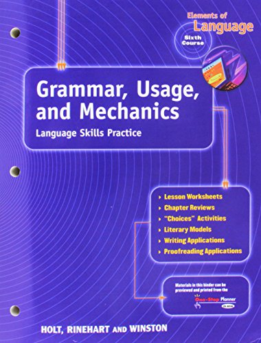 Elements of Language, Sixth Course: Grammar, Usage and Mechanics by HOLT, RINEHART AND WINSTON