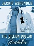 The Billion Dollar Bachelor: A Billionaire's Club Story (The Billionaire's Club: New York Book 1)