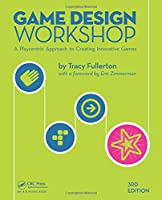 Game Design Workshop: A Playcentric Approach to Creating Innovative Games, 3rd Edition