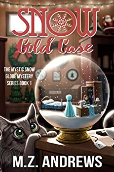 Snow Cold Case: A Mystic Snow Globe Romantic Mystery (The Mystic Snow Globe Mystery Series Book 1) by [Andrews, M.Z.]