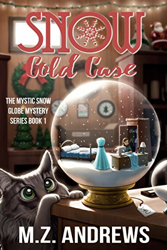 Snow Cold Case: A Mystic Snow Globe Romantic Mystery (The Mystic Snow Globe Mystery Series Book 1) by [Andrews, M.Z.]