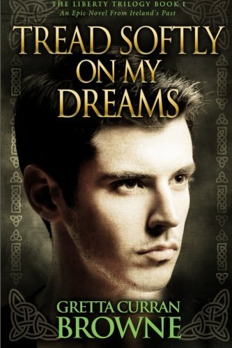 Tread Softly On My Dreams (The Liberty Trilogy) by Gretta Curran Browne (2013-10-28)