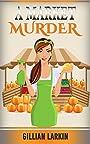 A Market Murder (A Julia Blake Short Cozy Mystery Book 4)