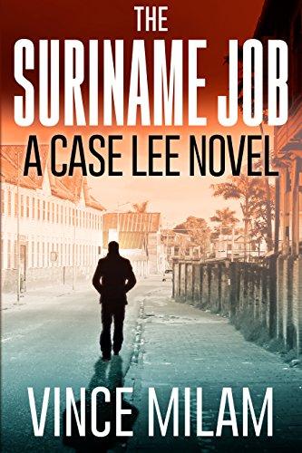 The Suriname Job: A Case Lee Novel (Volume -