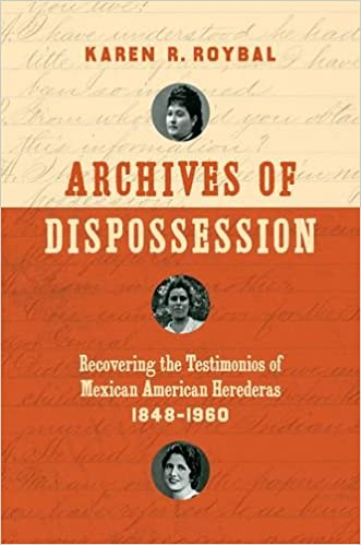 Archives of Dispossession: Recovering the Testimonios of Mexican American Herederas, 1848–1960 (Gender and American Culture)