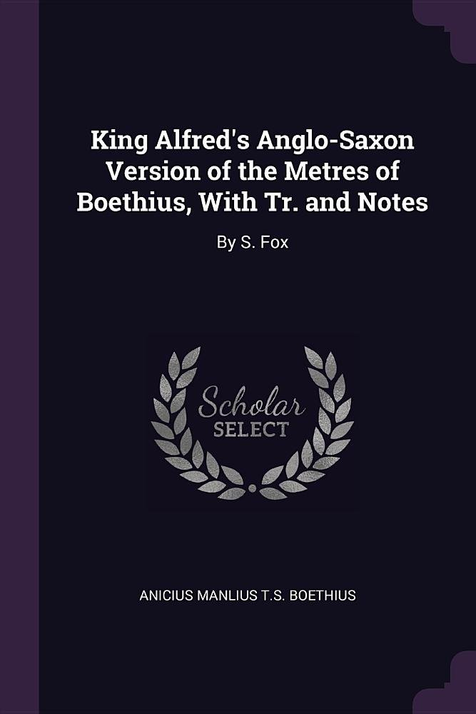 Download King Alfred's Anglo-Saxon Version of the Metres of Boethius, With Tr. and Notes: By S. Fox ebook