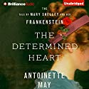 The Determined Heart: The Tale of Mary Shelley and Her Frankenstein Audiobook by Antoinette May Narrated by Susan Duerden