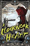 A Clockwork Heart: Book Two in The Chronicles of Light and Shadow