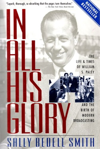 In All His Glory: The Life of William S. Paley & the Birth of Modern Broadcasting