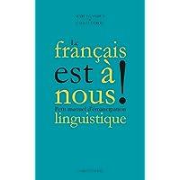 FRANCAIS EST À NOUS (LE) : PETIT MANUEL D'ÉMANCIPATION LINGUISTIQUE