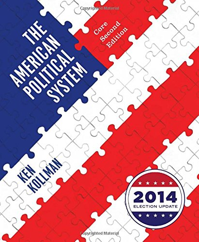 The American Political System (Core Second Edition (without policy chapters), 2014 Election Update)
