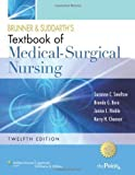 Brunner and Suddarth's Textbook of Medical Surgical Nursing: In One Volume (Brunner & Suddarth's Textbook of Medical-Surgical Nursing) 12th (twelfth), North Ameri Edition by Smeltzer RNC EdD FAAN, Suzanne C., Bare, Brenda G., Hinkle published by Lippincott Williams & Wilkins (2009)