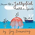 Never Hit a Jellyfish with a Spade: How to Survive Life's Smaller Challenges | Guy Browning