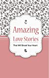 Product review for Amazing Love Stories: That Will Break Your Heart