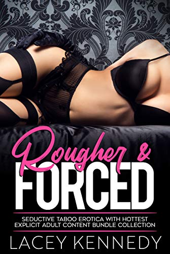 Rougher & Forced Seductive Taboo Erotica with Hottest Explicit Adult Content Bundle Collection (English Edit