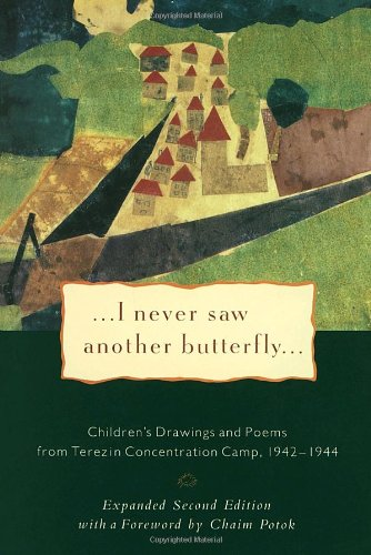I Never Saw Another Butterfly: Children's Drawings and Poems from the Terezin Concentration Camp, 1942-1944