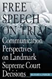 Free Speech on Trial : Communication Perspectives on Landmark Supreme Court Decisions, , 081735025X