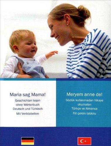 Maria sag Mama! - Meryem Anne de!: Geschichten lesen ohne Vorkentnisse und ohne Wörterbuch. Deutsch und Türkisch mit Verbtabellen