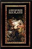 Lord Byron: Six Plays, George Gordon Byron, 061514943X
