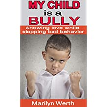 My Child is a Bully: Showing love while stopping bad behavior