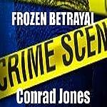 Frozen Betrayal: Detective Alec Ramsay, Book 4   Conrad Jones