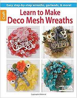 Learn To Make Deco Mesh Wreaths Leisure Arts 9781464711817 Amazon