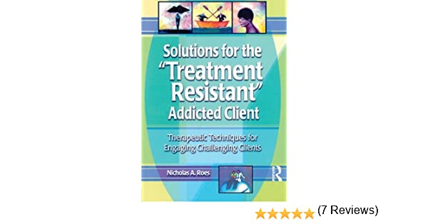 Amazon.com: Solutions for the Treatment Resistant Addicted Client ...