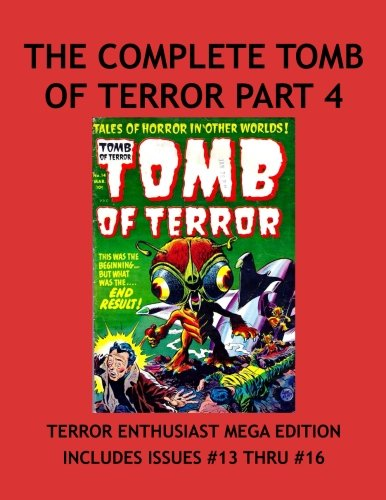 The Complete Tomb Of Terror Collection Part 4: Haunted Thrills & Tales Of Horror In Other Worlds! Tales Beyond Belief And Imagination!  Collect All 16 Terrifying Issues pdf
