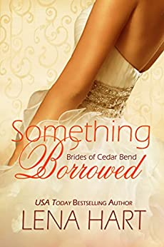Something Borrowed (Brides of Cedar Bend Book 3) by [Hart, Lena]