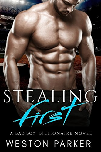 Stealing First: (A Bad Boy Single Father Billionaire Novel) by [Parker, Weston]