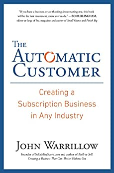 The Automatic Customer: Creating a Subscription Business in Any Industry by [Warrillow, John]