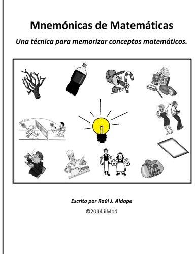 Mnemonicas de Matematicas: Una tecnica para memorizar conceptos matematicos. (Spanish Edition) [Raul J Aldape] (Tapa Blanda)