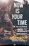 img - for Now Is YOUR Time: A No Bullsh!t Guide for Dreamers and Doers book / textbook / text book