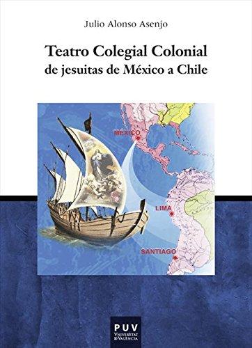 Descargar Libro Teatro Colegial Colonial De Jesuitas De México A Chile Julio Alonso