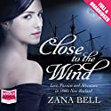 Close to the Wind Audiobook by Zana Bell Narrated by Scarlett Mack