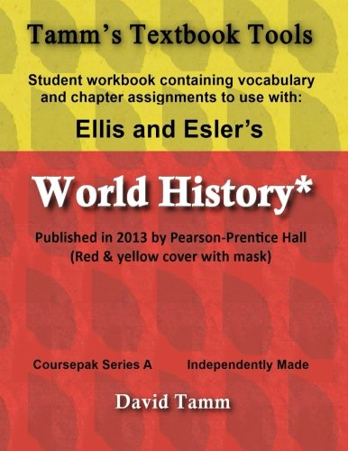 Ellis & Esler's World History (Pearson/Prentice Hall 2013) Student Workbook: Relevant daily assignments tailor-made for the World History text (Tamm's Textbook Tools)