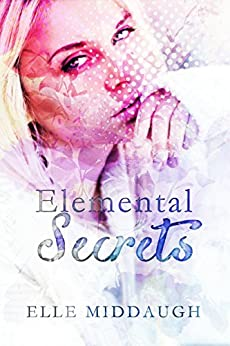 Elemental Secrets (the Essential Elements Book 1) by [Middaugh, Elle ]