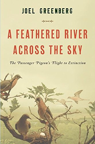A Feathered River Across the Sky: The Passenger Pigeon's Flight to -