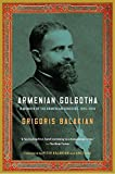 Armenian Golgotha: A Memoir of the Armenian Genocide, 1915-1918